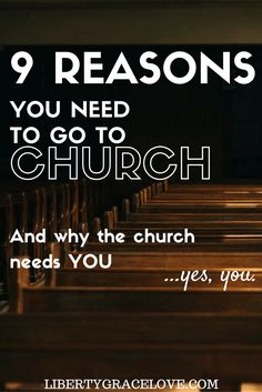 9 reasons why you need to go to church, and why the church needs you.