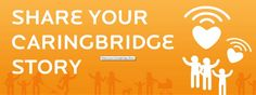 Inspire others and spread the word about CaringBridge by sharing your story. http://caringb.org/sys