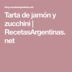 Tarta de jamón y zucchini | RecetasArgentinas.net
