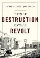 """Days of Destruction, Days of Revolt  by Chris Hedges and Joe Sacco. In the vein of """"Let Us Now Praise Famous Men,"""" Pulitzer Prize winner and bestselling author Hedges and American Book Award-winning cartoonist Sacco bring a searing on-the-ground report on the crisis gripping underclass America."""