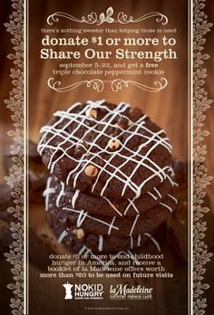 La Madeline has raised over 60,000!!! dollars in the first 8 days of this year's Dine Out for @No Kid Hungry - Share Our Strength. Do your part, donate $ 1 or more to Share Our Strength and receive a FREE Triple Chocolate Peppermint Cookie