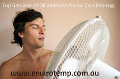 Top Services of Oil additives for Air Conditioning Oil additives is soul for Air Conditioning, it improve the energy efficiency of air conditioning. Visit our website www.envirotemp.com.au for any assistance about Oil additives for air  cooling system. Oil additives for air conditioning, Energy efficient air conditioning http://goo.gl/7eZH1n