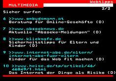 469.2. Webtipps MULTIMEDIA. 2 2 Sicher surfen. 6 www.ombudsmann.at. Beratung für Online-Geschäfte (D). 7 www.abzocknews.de. Aktuelle Abzocke-Meldungen (D). 8 www.klicksafe.de. Sicherheitstipps für Eltern und Kinder (D). 9 www.internet-abc.de eltern internet-abc-fuer-eltern. Kinder für das Web fit machen (D). 10 www.heise.de tp artikel 46 46049 1.html. Das Internet der Dinge als Risiko (D).