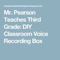 Mr. Pearson Teaches Third Grade: DIY Classroom Voice Recording Box