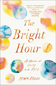 Completed a month before she died, 'The Bright Hour,' by Nina Riggs is a powerful look at life, love and death.