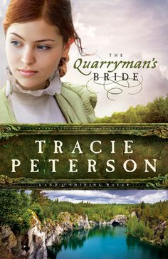 The Quarryman's Bride  by: Tracie Peterson 6/22/13