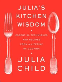 Julia's Kitchen Wisdom by Julia Child. The first lady of #cooking!
