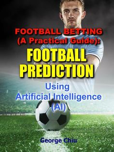 Football Prediction - High Accuracy! Teach You How to Build a Football Prediction System using: (I) Statistical and Mathematical Methods. (II) Artificial Intelligence. FREE for Scribd members! FREE FREE FREE !!!!!  (Original Price: $99.99)