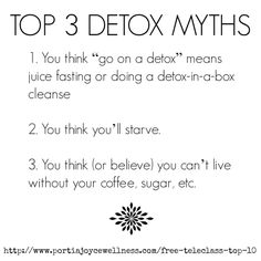 Please join me, Portia Joyce, Healthy Weight Loss Coach on this special teleclass where I will share with you the top 10 ways to help detoxify your body this Spring. This FREE teleclass is especially for beginners aka newbies aka those of you who have never done a detox or cleanse or have been curious, but never followed through, perhaps because of the following ^reasons/myths^  REGISTER HERE: http://www.portiajoycewellness.com/free-teleclass-top-10