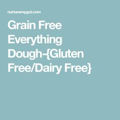 Grain Free Everything Dough-{Gluten Free/Dairy Free}