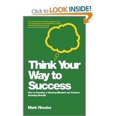 The Paperback of the Think Your Way To Success: How to Develop a Winning Mindset and Achieve Amazing Results by Mark Rhodes at Barnes & Noble. Low Self Confidence, Positive Mental Attitude, Books You Should Read, Shake It Off, Inspirational Books, Self Help, Audio Books, Mindset, My Books