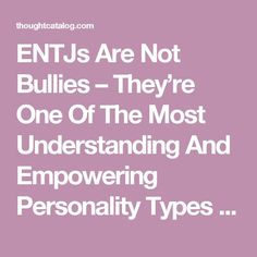 ENTJs Are Not Bullies – They're One Of The Most Understanding And Empowering Personality Types   Thought Catalog