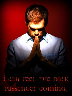 "Dexter Morgan...""I can feel the Dark Passenger coming."""