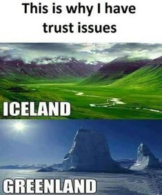 well actually they did this so people would be tricked, they named greenland so people would think it was warm and cozy but then freeze to death when they came there and iceland is to scare them away before they even come #travelfunny