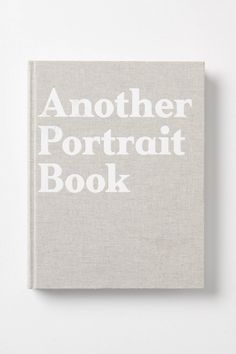 Books Worth Reading | Another Portrait Book, Anthropologie