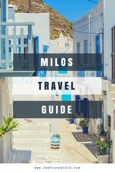 Milos Travel Guide - A guide on where to eat and what to do in Milos Greece