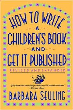 How to Write a Childrens Book and Get It Publishedhttps://www.goodreads.com/book/show/1405516.How_to_Write_a_Children_s_Book_and_Get_It_Published