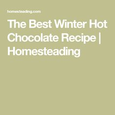 The Best Winter Hot Chocolate Recipe | Homesteading