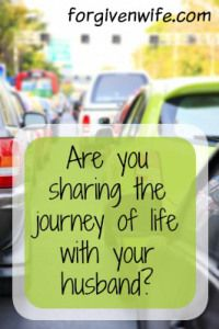 Are you sharing the journey of life with your husband, or are you living parallel lives?
