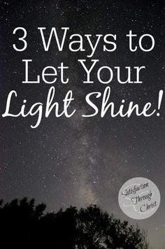 We are called to be light in a world of darkness! Here are 3 Ways to Let Your Light Shine! | Satisfaction Through Christ