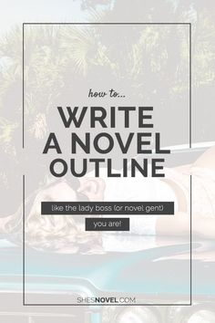 How To Write A Novel Outline (Like the Lady Boss You Are!)