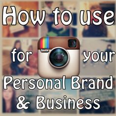 How to effectively use Instagram for your Personal Brand and Business