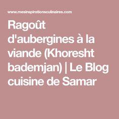 Ragoût d'aubergines à la viande (Khoresht bademjan) | Le Blog cuisine de Samar