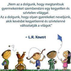 L. R. Knost gondolata a gyereknevelésről. A kép forrása: Szabadon Ébredők # Facebook