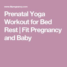 Prenatal Yoga Workout for Bed Rest | Fit Pregnancy and Baby