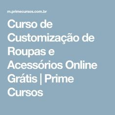 Curso de Customização de Roupas e Acessórios Online Grátis | Prime Cursos
