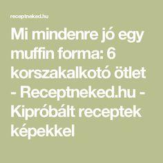 Mi mindenre jó egy muffin forma: 6 korszakalkotó ötlet - Receptneked.hu - Kipróbált receptek képekkel