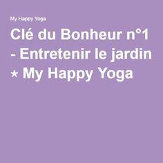 Clé du Bonheur n°1 - Entretenir le jardin ⋆ My Happy Yoga