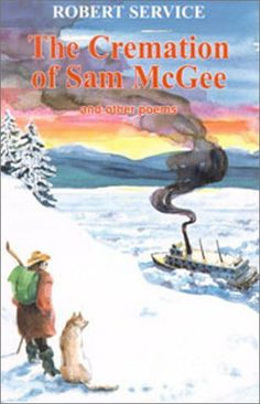 Cremation of Sam McGee and Other Poems by Robert W. Service, http://www.amazon.com/dp/0888392230/ref=cm_sw_r_pi_dp_0-UIsb0Y7WBVM