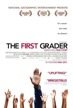 The First Grader. WOW! The true story of an 84 year old Kenyan man who goes to school for the first time. Amazing.