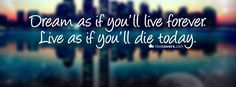 Dream as if you'll live forever . Live as if you'll die today Cover Photos For Boys, Fb Cover Photos Quotes, Cover Quotes, Cover Pic For Fb, Cover Picture, Cover Photos Facebook Unique, Best Facebook Cover Photos, Facebook Timeline Covers, Twitter Cover