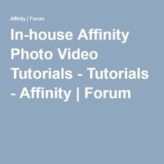 In-house Affinity Photo Video Tutorials - Tutorials - Affinity | Forum