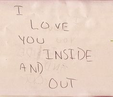 I love you inside and out.