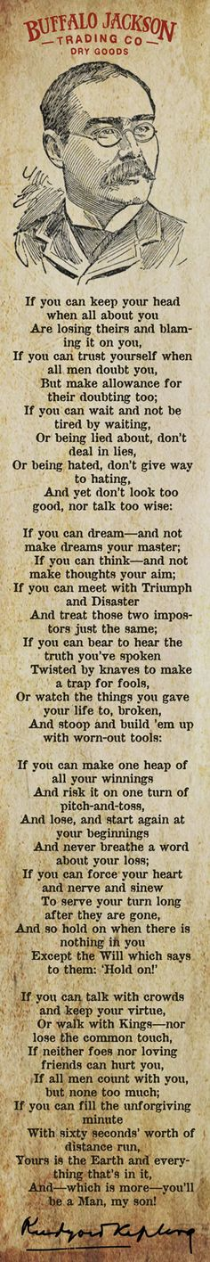 This poem became my touchstone when I was very very young. Each line is meaningful for me and I aspire to each sentiment. Rudyard Kipling Quote for Men - If Poem