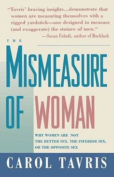 """When """"man is the measure of all things,"""" woman is forever trying to measure up. In this enlightening book, Carol Tavris unmasks the widespread but invisible custom -- pervasive in the social sciences, medicine, law, and history -- of treating men as the normal standard, women as abnormal."""