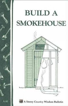 Build a Smokehouse: Storey Country Wisdom Bulletin by Ed Epstein. Build a Smokehouse.