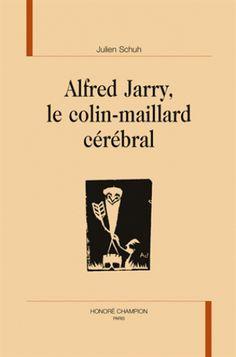 Alfred Jarry, le colin-maillard cérébral / Julien Schuh, 2014 http://bu.univ-angers.fr/rechercher/description?notice=000605351