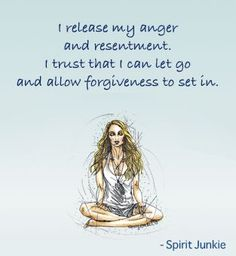 I release my anger and resentment. I trust I can let go and forgive. #Spirit Junkie App