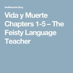 Vida y Muerte Chapters 1-5 – The Feisty Language Teacher