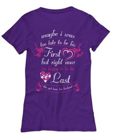 Too Late to be his First But Happy To Be His Last - Women's tees
