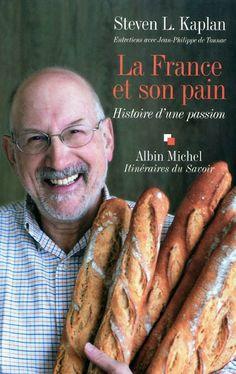 Steven L. KAPLAN, La France et son pain histoire d'une passion - entretiens avec Jean-Philippe de Tonnac, 2010