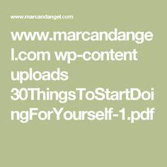 www.marcandangel.com wp-content uploads 30ThingsToStartDoingForYourself-1.pdf