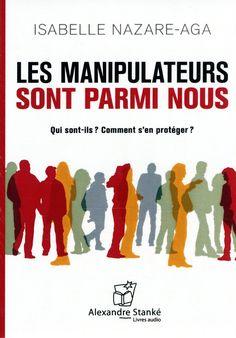 Les manipulateurs sont parmi nous : qui sont-ils? comment s'en protéger? / Isabelle Nazare-Aga. Éditions Alain Stanké (4)