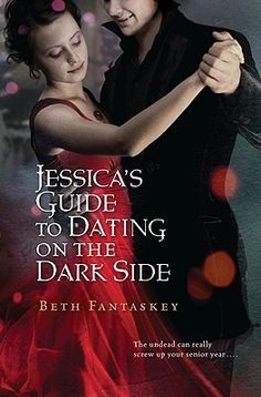 Jessica's Guide to Dating on the Darkside by Beth Fantaskey