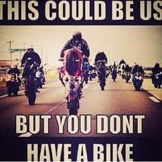 No bike yet, this could be us, stunter life motorcycle, sporbike, rider, quotes