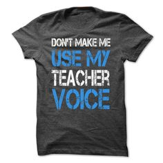 DONT MAKE ME USE MY TEACHER VOICE -Shirts[Hot] - #personalized gift #hoodies